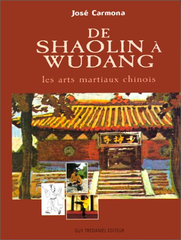 DE SHAOLIN A WUDANG. Les arts martiaux chinois - De shaolin a wudang: Les arts martiaux chinois