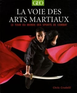 La voie des arts martiaux : Le tour du monde des sports de combat - Chris Crudelli
